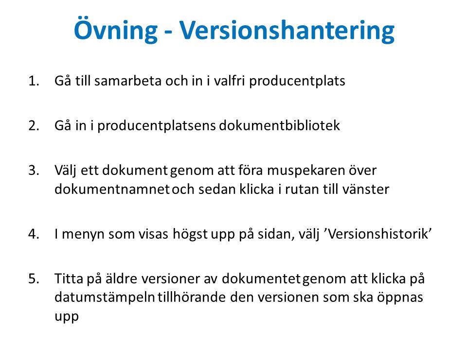 Övning - Versionshantering 1.Gå till samarbeta och in i valfri producentplats 2.Gå in i producentplatsens dokumentbibliotek 3.Välj ett dokument genom