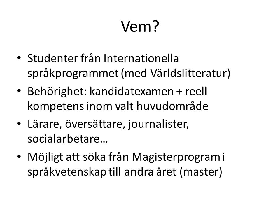 Vem? Studenter från Internationella språkprogrammet (med Världslitteratur) Behörighet: kandidatexamen + reell kompetens inom valt huvudområde Lärare,