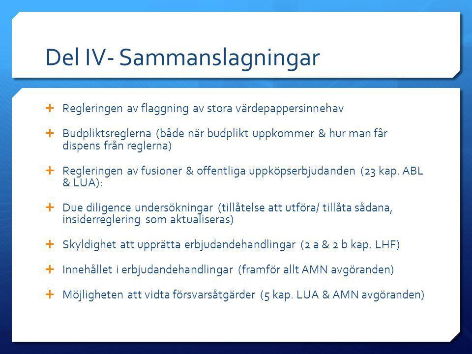 Del IV- Sammanslagningar  Regleringen av flaggning av stora värdepappersinnehav  Budpliktsreglerna (både när budplikt uppkommer & hur man får dispen