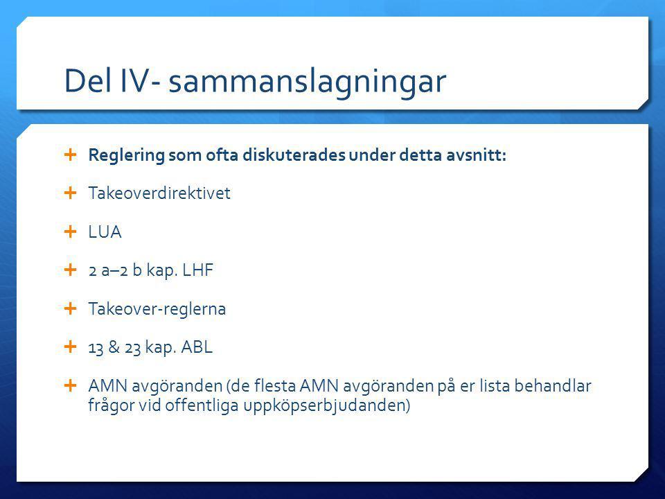 Del IV- sammanslagningar  Reglering som ofta diskuterades under detta avsnitt:  Takeoverdirektivet  LUA  2 a–2 b kap. LHF  Takeover-reglerna  13