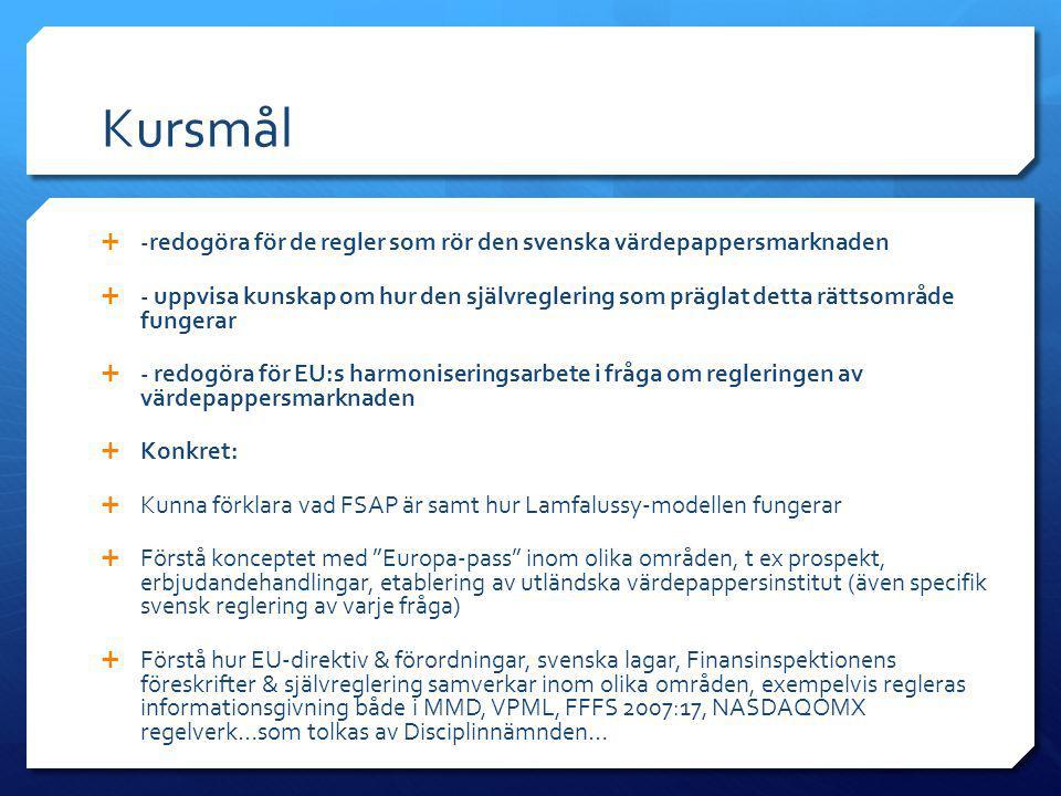 Kursmål  -redogöra för de regler som rör den svenska värdepappersmarknaden  - uppvisa kunskap om hur den självreglering som präglat detta rättsområd