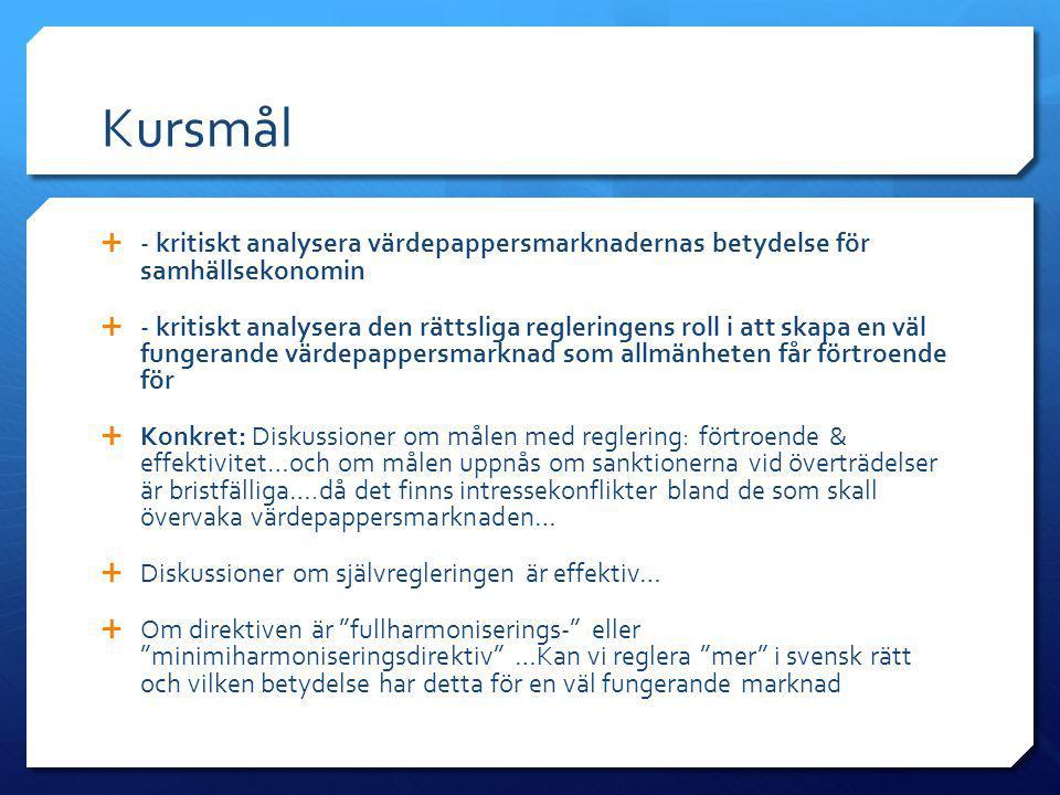Kursmål  - kritiskt analysera värdepappersmarknadernas betydelse för samhällsekonomin  - kritiskt analysera den rättsliga regleringens roll i att sk