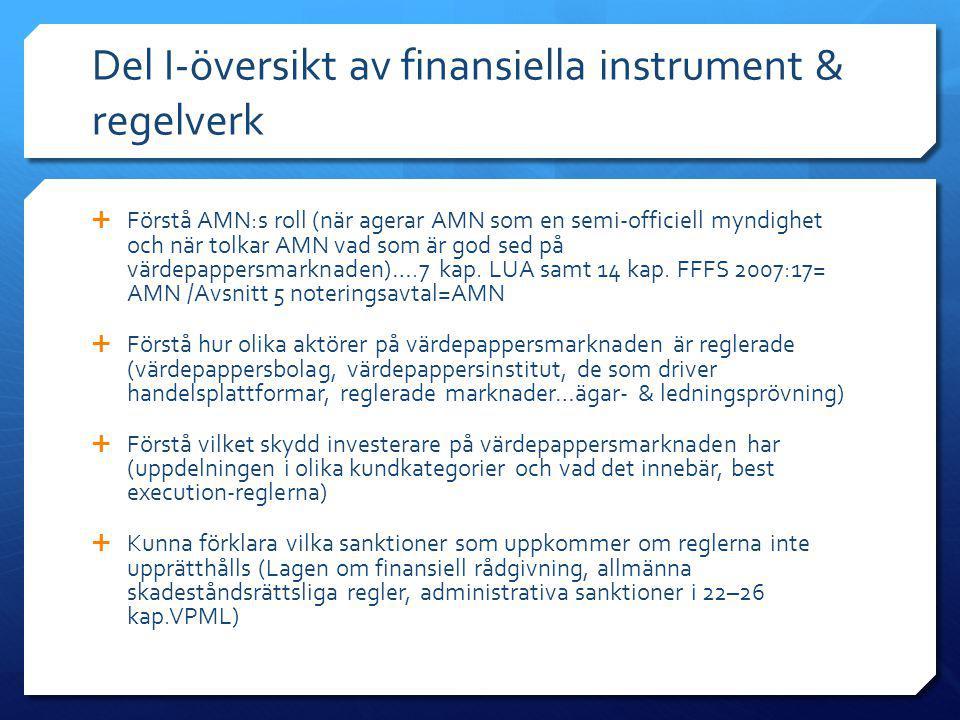 Del I-översikt av finansiella instrument & regelverk  Reglering som ofta diskuterades under detta avsnitt:  VPML  Lagen om rådgivning  FFFS 2007:16 & 2007:17  MiFID-direktivet