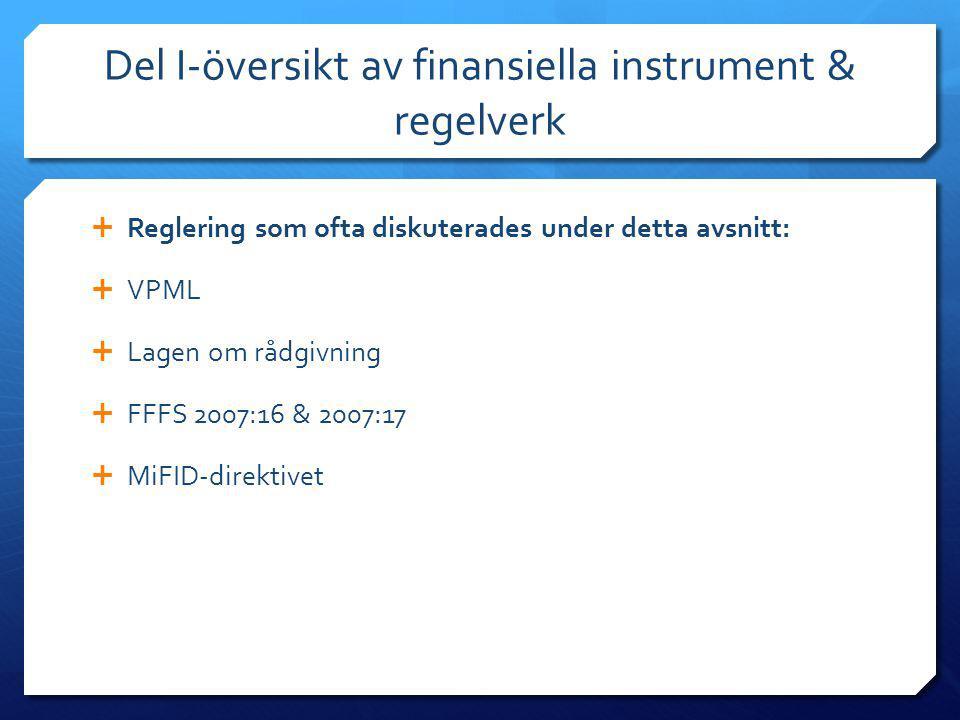 Del I-översikt av finansiella instrument & regelverk  Reglering som ofta diskuterades under detta avsnitt:  VPML  Lagen om rådgivning  FFFS 2007:1