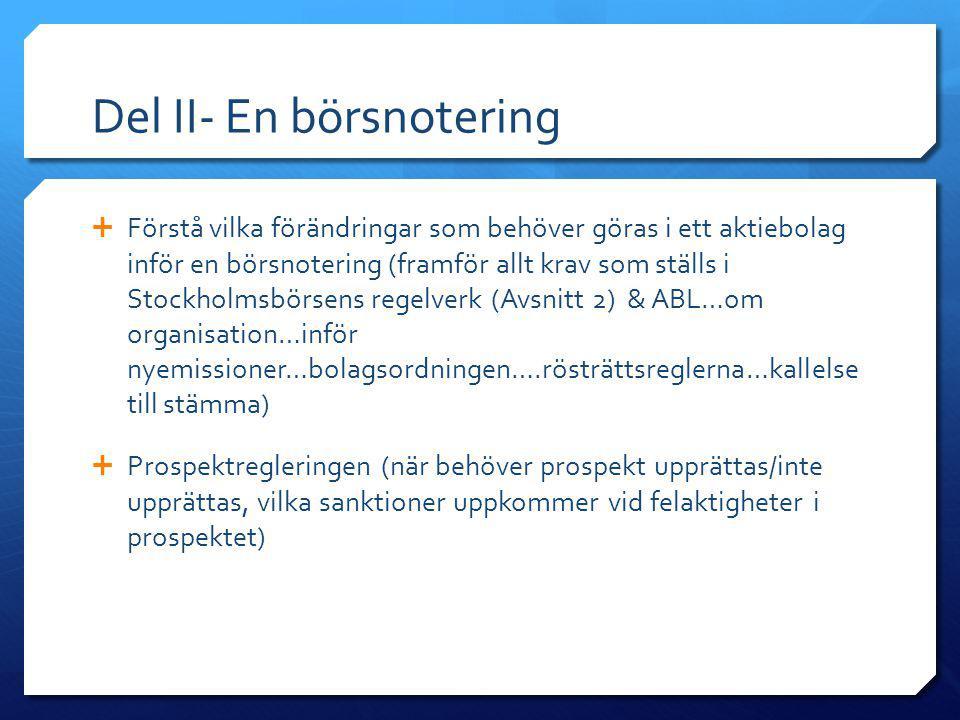 Del II- En börsnotering  Förstå vilka förändringar som behöver göras i ett aktiebolag inför en börsnotering (framför allt krav som ställs i Stockholm