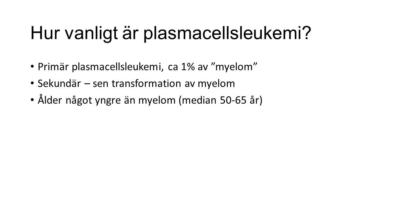 """Hur vanligt är plasmacellsleukemi? Primär plasmacellsleukemi, ca 1% av """"myelom"""" Sekundär – sen transformation av myelom Ålder något yngre än myelom (m"""
