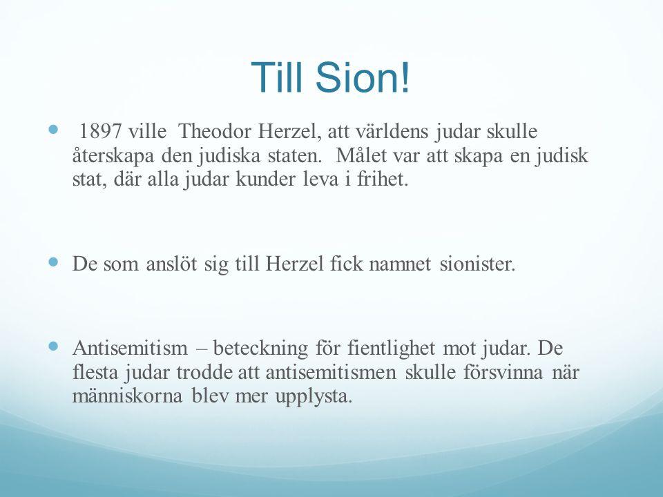 Till Sion! 1897 ville Theodor Herzel, att världens judar skulle återskapa den judiska staten. Målet var att skapa en judisk stat, där alla judar kunde