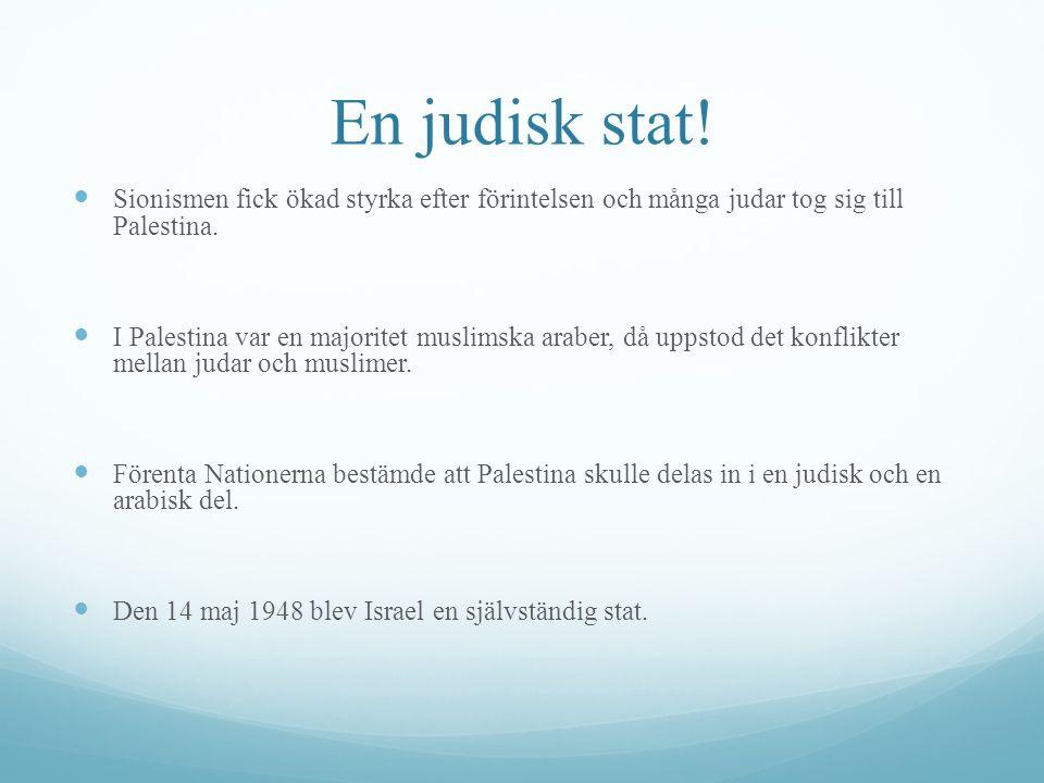 En judisk stat! Sionismen fick ökad styrka efter förintelsen och många judar tog sig till Palestina. I Palestina var en majoritet muslimska araber, då