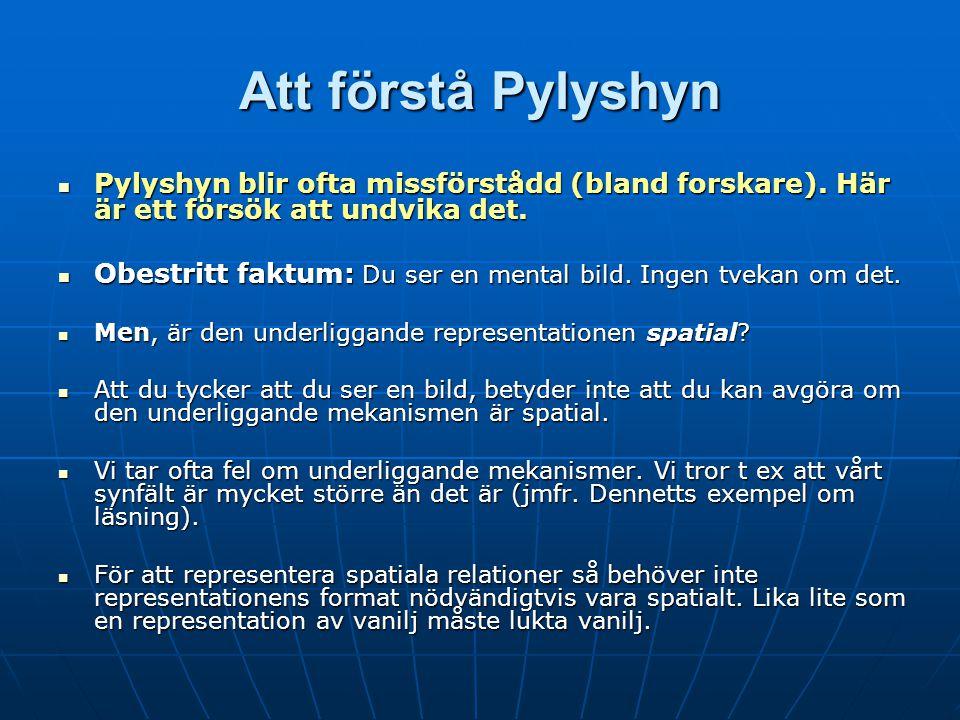 Att förstå Pylyshyn Pylyshyn blir ofta missförstådd (bland forskare).
