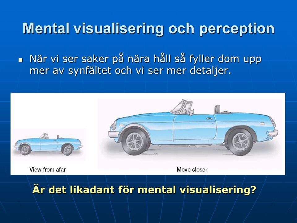 Mental visualisering och perception När vi ser saker på nära håll så fyller dom upp mer av synfältet och vi ser mer detaljer.