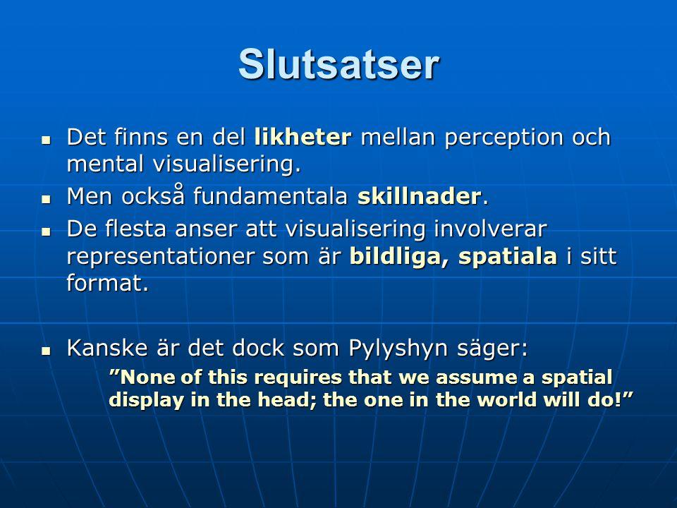 Slutsatser Det finns en del likheter mellan perception och mental visualisering.