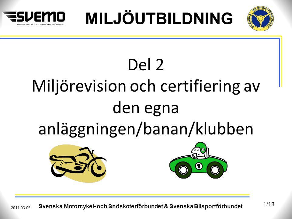 MILJÖUTBILDNING Del 2 Miljörevision och certifiering av den egna anläggningen/banan/klubben Svenska Motorcykel- och Snöskoterförbundet & Svenska Bilsp