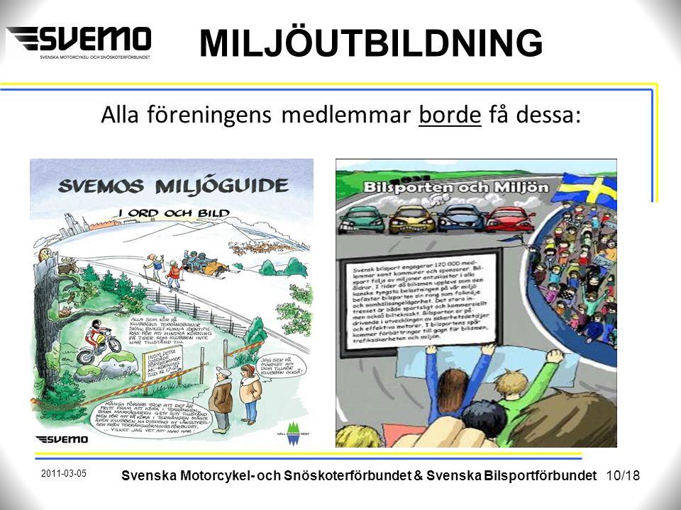 MILJÖUTBILDNING Alla föreningens medlemmar borde få dessa: Svenska Motorcykel- och Snöskoterförbundet & Svenska Bilsportförbundet 10/18 2011-03-05