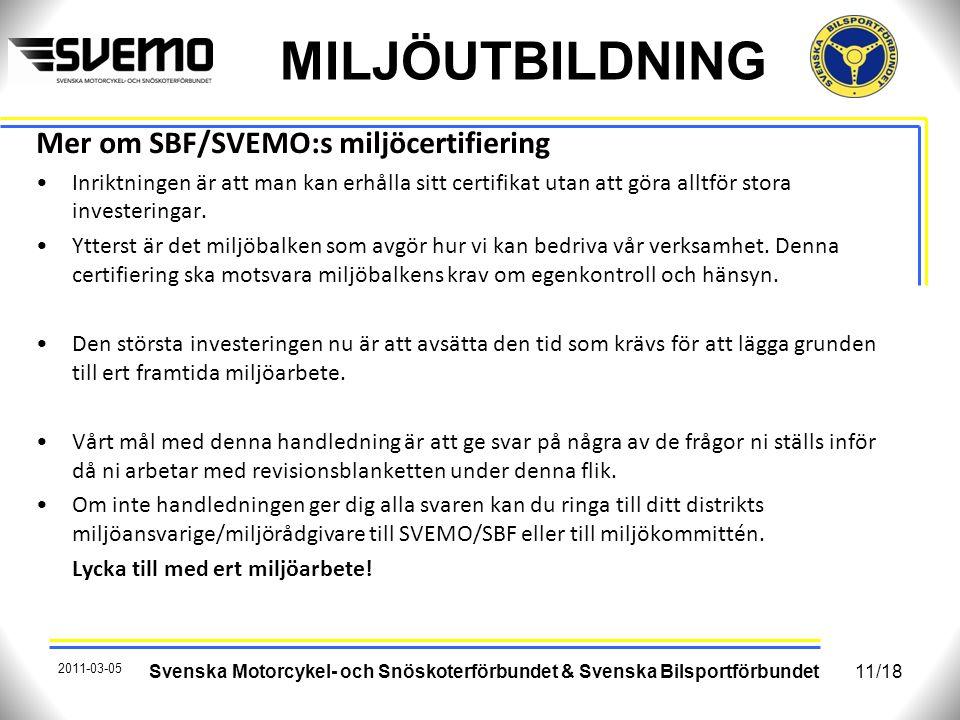 MILJÖUTBILDNING Mer om SBF/SVEMO:s miljöcertifiering Inriktningen är att man kan erhålla sitt certifikat utan att göra alltför stora investeringar. Yt