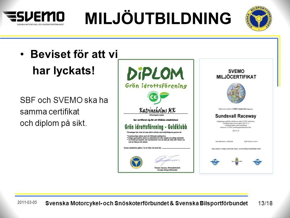MILJÖUTBILDNING Svenska Motorcykel- och Snöskoterförbundet & Svenska Bilsportförbundet Beviset för att vi har lyckats! SBF och SVEMO ska ha samma cert