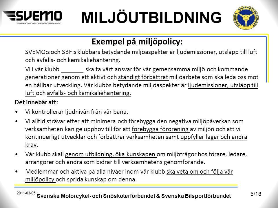MILJÖUTBILDNING Exempel på miljöpolicy: SVEMO:s och SBF:s klubbars betydande miljöaspekter är ljudemissioner, utsläpp till luft och avfalls- och kemik