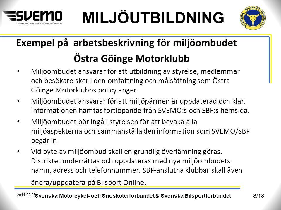 MILJÖUTBILDNING Exempel på arbetsbeskrivning för miljöombudet Östra Göinge Motorklubb Miljöombudet ansvarar för att utbildning av styrelse, medlemmar