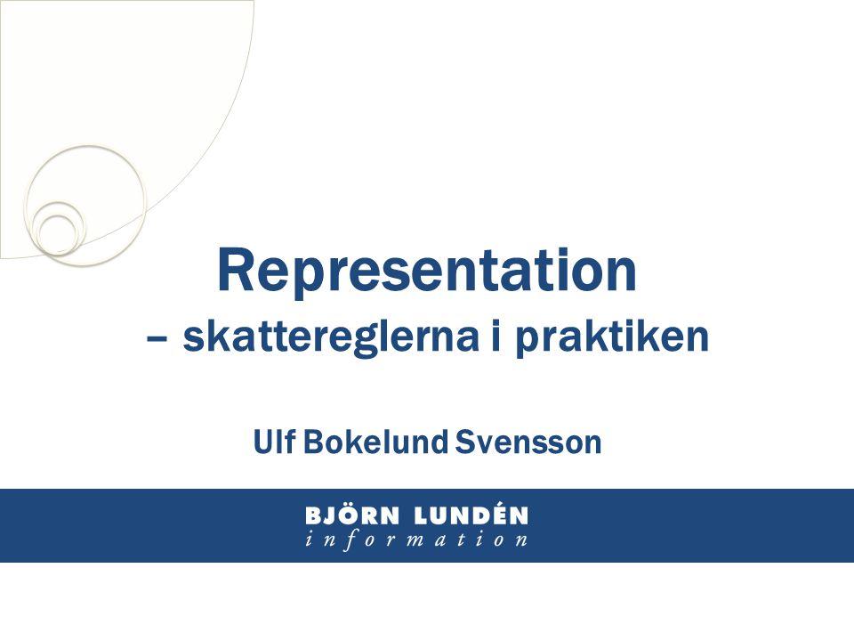 Representation – skattereglerna i praktiken Ulf Bokelund Svensson