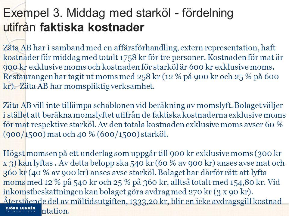 Exempel 3. Middag med starköl - fördelning utifrån faktiska kostnader Zäta AB har i samband med en affärsförhandling, extern representation, haft kost