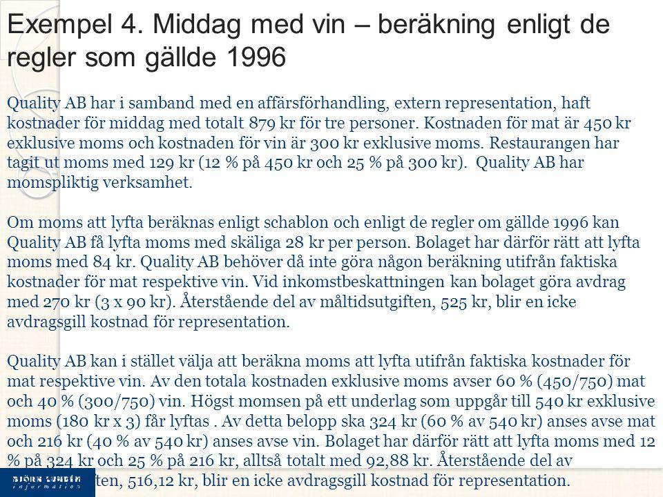 Exempel 4. Middag med vin – beräkning enligt de regler som gällde 1996 Quality AB har i samband med en affärsförhandling, extern representation, haft