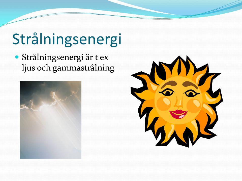 Strålningsenergi Strålningsenergi är t ex ljus och gammastrålning