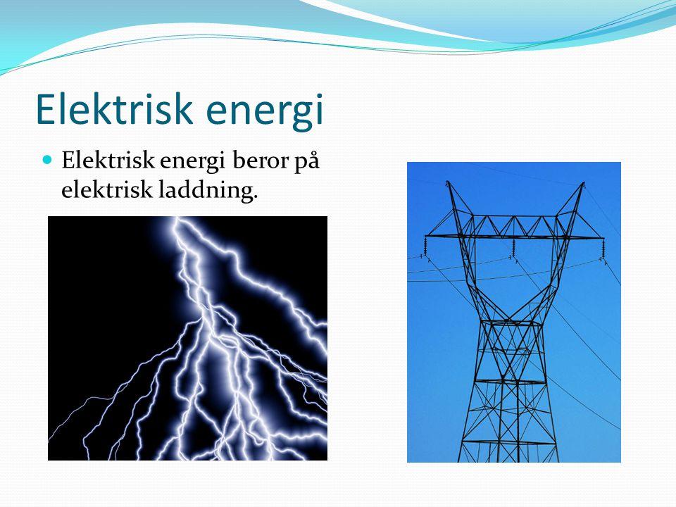 Elektrisk energi Elektrisk energi beror på elektrisk laddning.