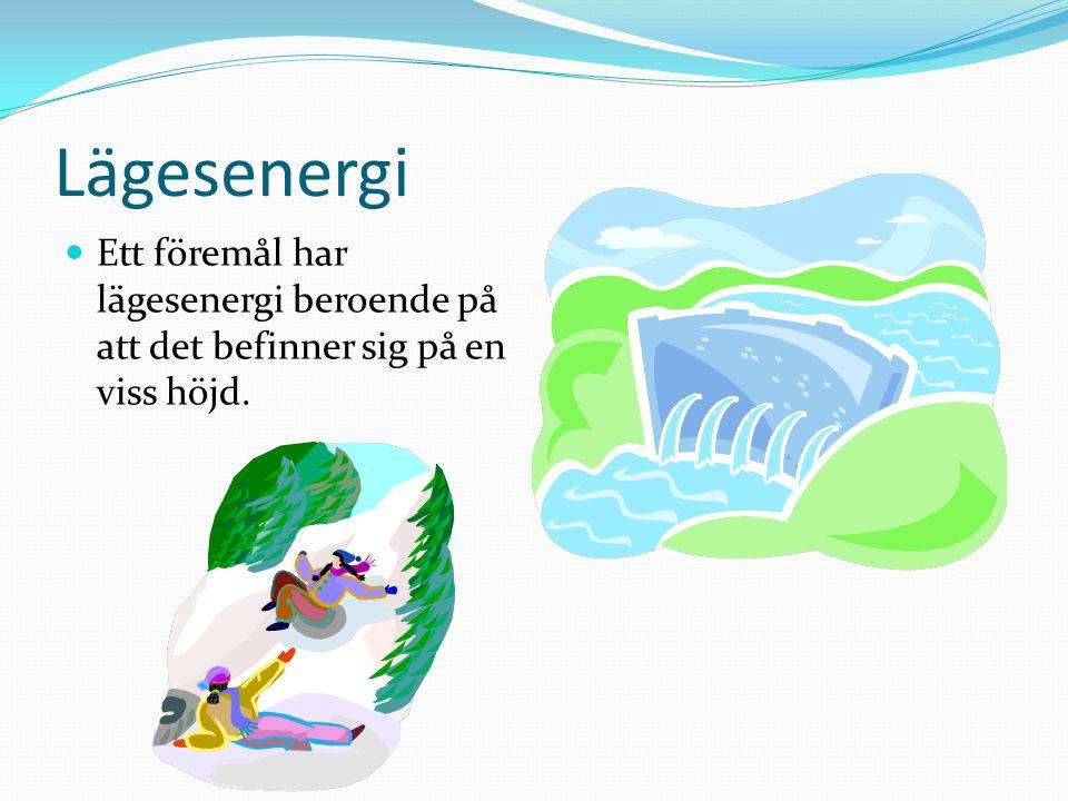 Lägesenergi Ett föremål har lägesenergi beroende på att det befinner sig på en viss höjd.
