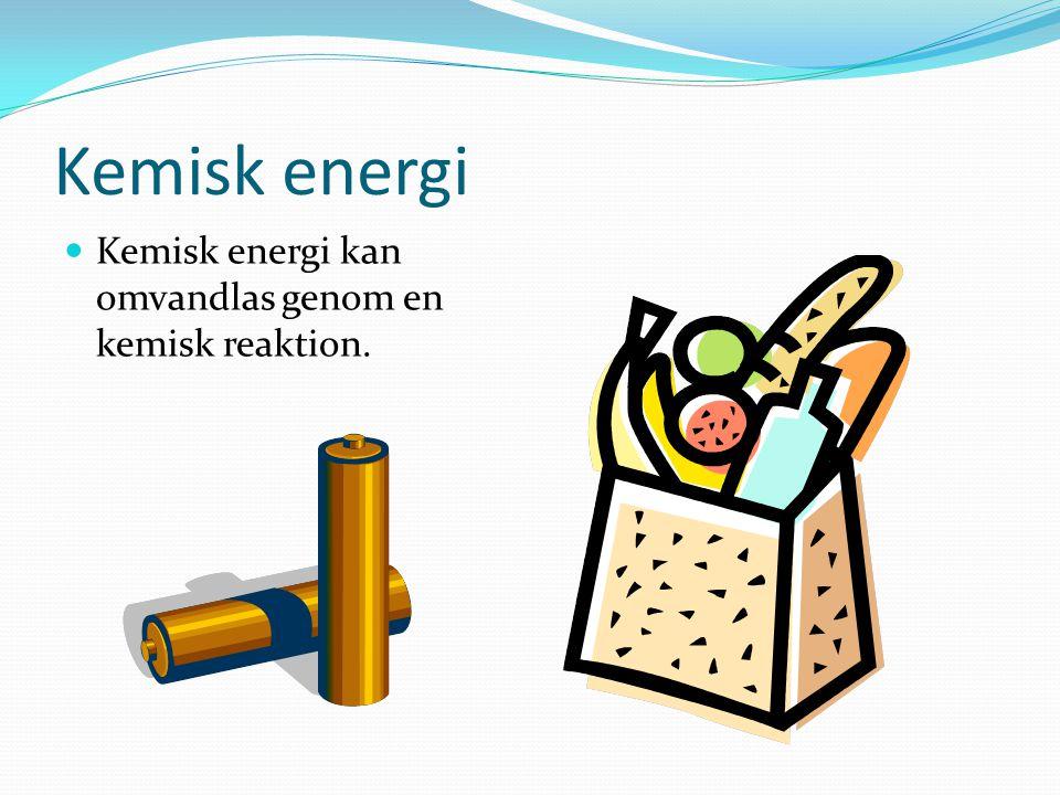 Kemisk energi Kemisk energi kan omvandlas genom en kemisk reaktion.