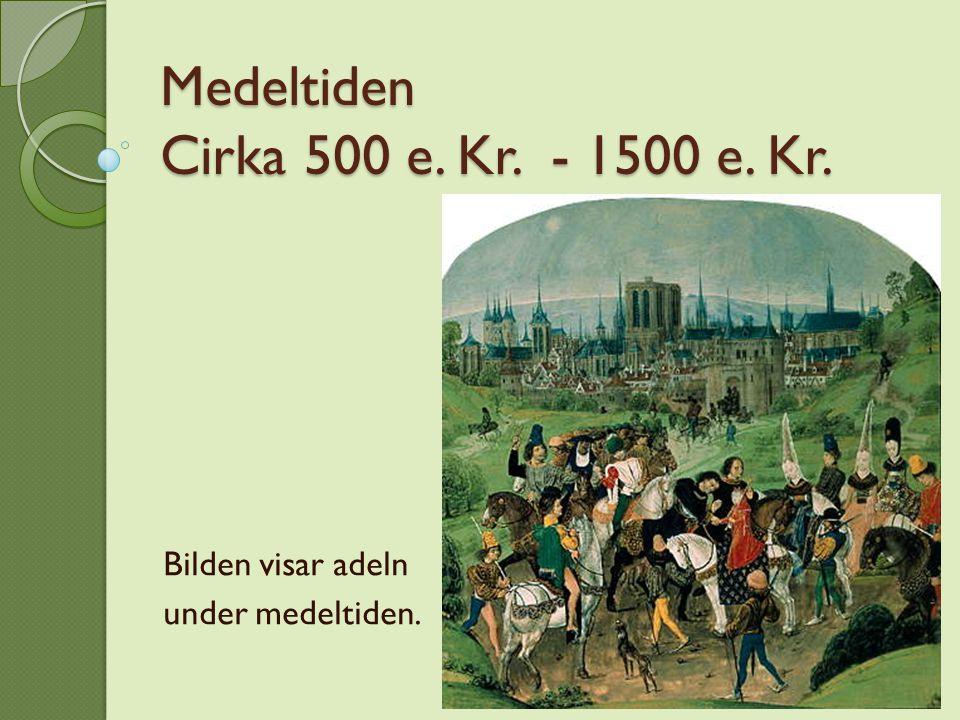 Medeltiden Cirka 500 e. Kr. - 1500 e. Kr. Bilden visar adeln under medeltiden.