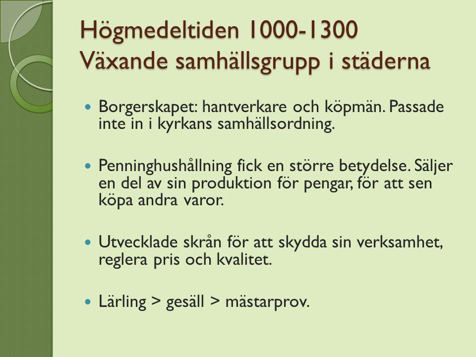 Högmedeltiden 1000-1300 Växande samhällsgrupp i städerna Borgerskapet: hantverkare och köpmän. Passade inte in i kyrkans samhällsordning. Penninghushå