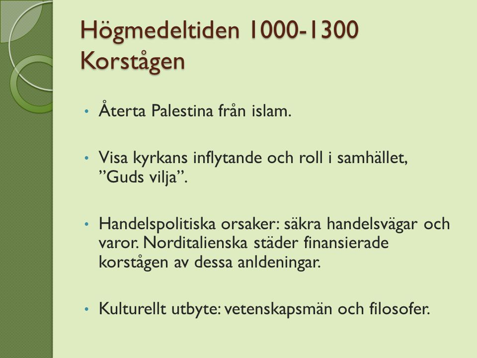 """Högmedeltiden 1000-1300 Korstågen Återta Palestina från islam. Visa kyrkans inflytande och roll i samhället, """"Guds vilja"""". Handelspolitiska orsaker: s"""