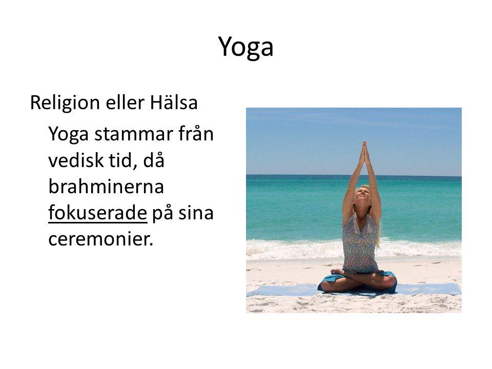 Yoga Religion eller Hälsa Yoga stammar från vedisk tid, då brahminerna fokuserade på sina ceremonier.