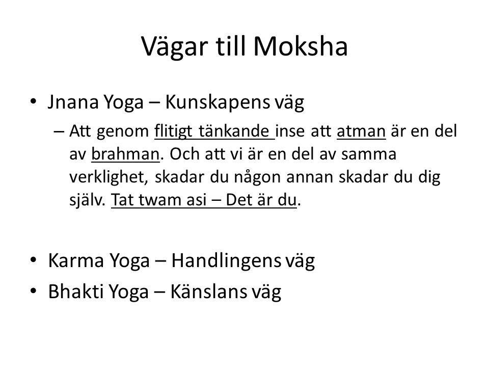 Vägar till Moksha Jnana Yoga – Kunskapens väg Karma Yoga – Handlingens väg – Du försöker helt enkelt leva enligt din dharma: varna, jati, ditt kön och ditt levnadsstadium.