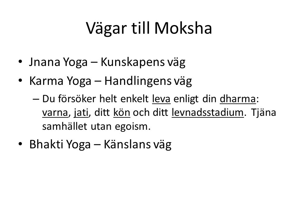 Vägar till Moksha Jnana Yoga – Kunskapens väg Karma Yoga – Handlingens väg – Du försöker helt enkelt leva enligt din dharma: varna, jati, ditt kön och
