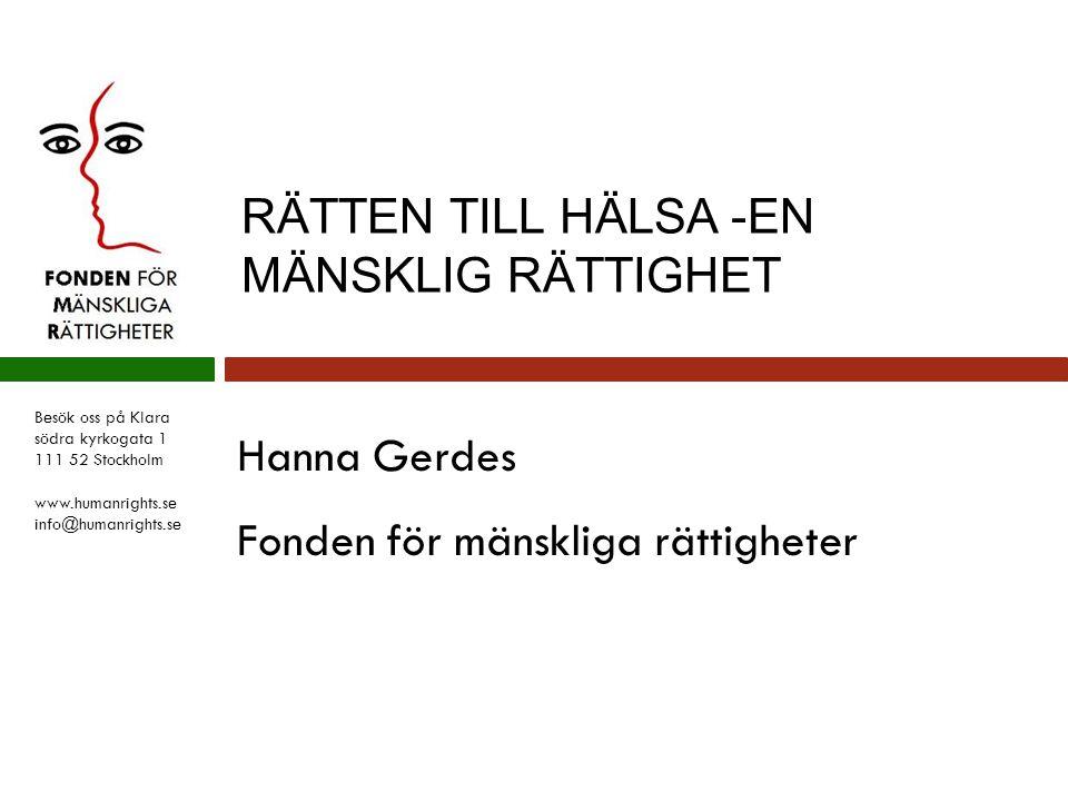 Besök oss på Klara södra kyrkogata 1 111 52 Stockholm www.humanrights.se info@humanrights.se Hanna Gerdes Fonden för mänskliga rättigheter RÄTTEN TILL