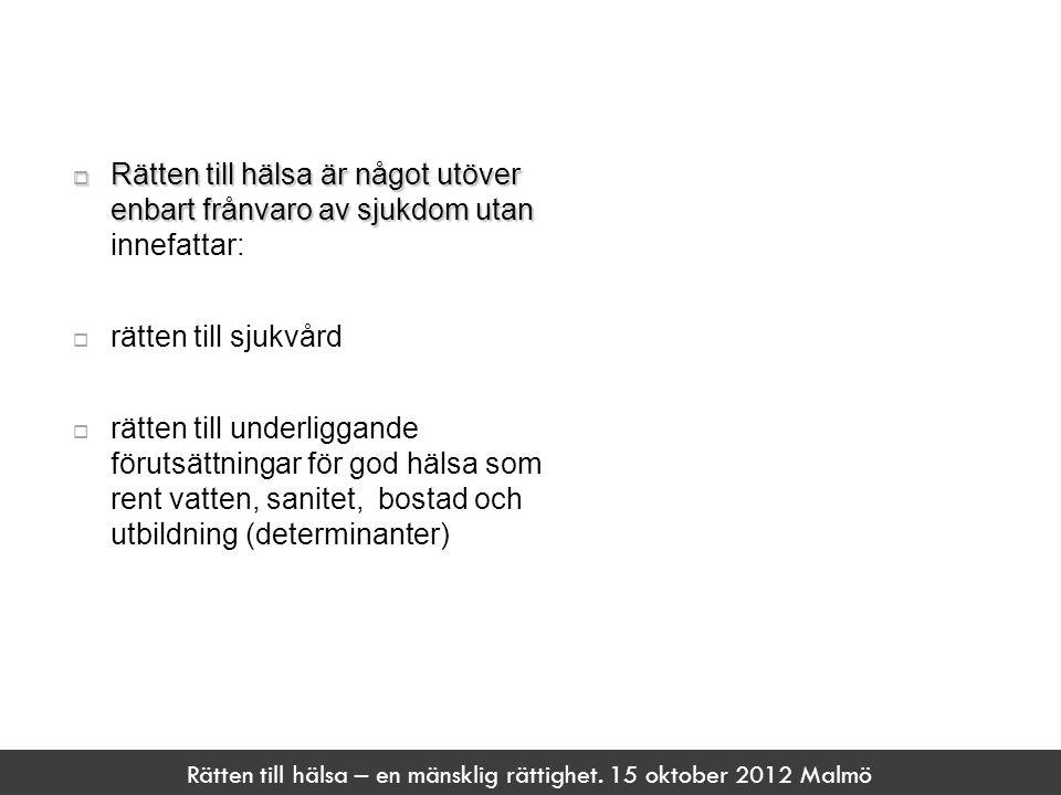 Rätten till hälsa – en mänsklig rättighet. 15 oktober 2012 Malmö  Rätten till hälsa är något utöver enbart frånvaro av sjukdom utan  Rätten till häl