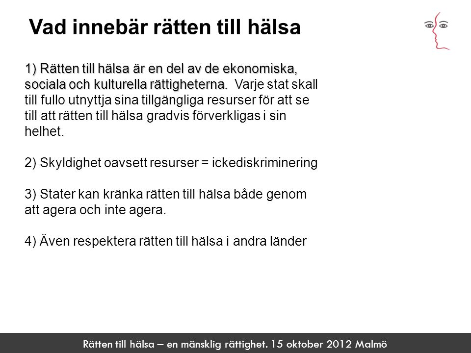 Rätten till hälsa – en mänsklig rättighet. 15 oktober 2012 Malmö Vad innebär rätten till hälsa ARTIKEL 15 Rätt att inte utsättas för tortyr eller grym