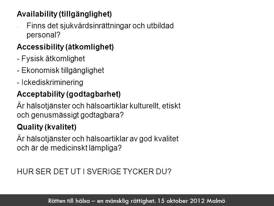Rätten till hälsa – en mänsklig rättighet. 15 oktober 2012 Malmö Availability (tillgänglighet) - Finns det sjukvårdsinrättningar och utbildad personal