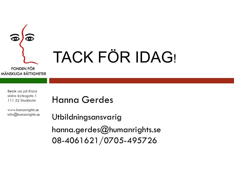 Besök oss på Klara södra kyrkogata 1 111 52 Stockholm www.humanrights.se info@humanrights.se Hanna Gerdes Utbildningsansvarig hanna.gerdes@humanrights
