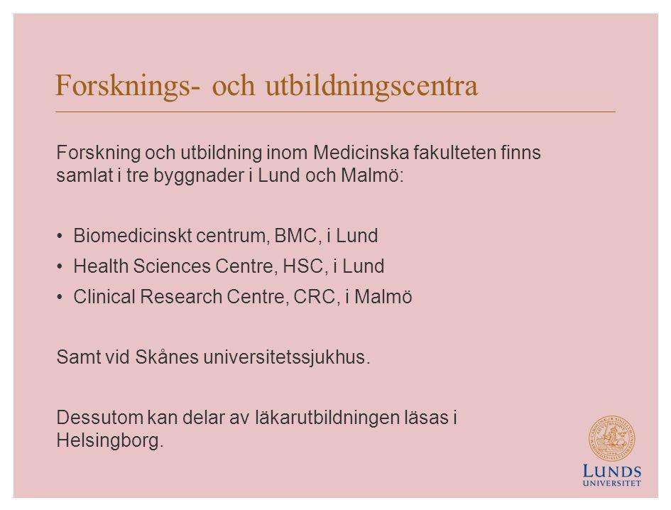 Forsknings- och utbildningscentra Forskning och utbildning inom Medicinska fakulteten finns samlat i tre byggnader i Lund och Malmö: Biomedicinskt centrum, BMC, i Lund Health Sciences Centre, HSC, i Lund Clinical Research Centre, CRC, i Malmö Samt vid Skånes universitetssjukhus.