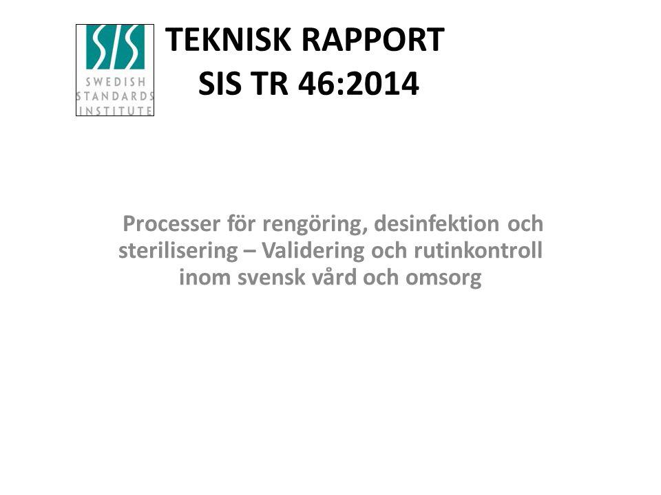 TEKNISK RAPPORT SIS TR 46:2014 Processer för rengöring, desinfektion och sterilisering – Validering och rutinkontroll inom svensk vård och omsorg