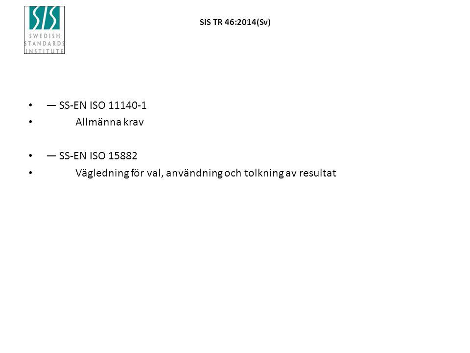 SIS TR 46:2014(Sv) — SS-EN ISO 11140-1 Allmänna krav — SS-EN ISO 15882 Vägledning för val, användning och tolkning av resultat