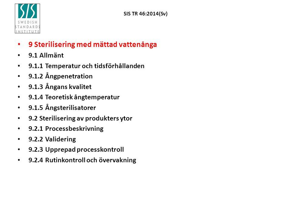 SIS TR 46:2014(Sv) 9 Sterilisering med mättad vattenånga 9.1 Allmänt 9.1.1 Temperatur och tidsförhållanden 9.1.2 Ångpenetration 9.1.3 Ångans kvalitet