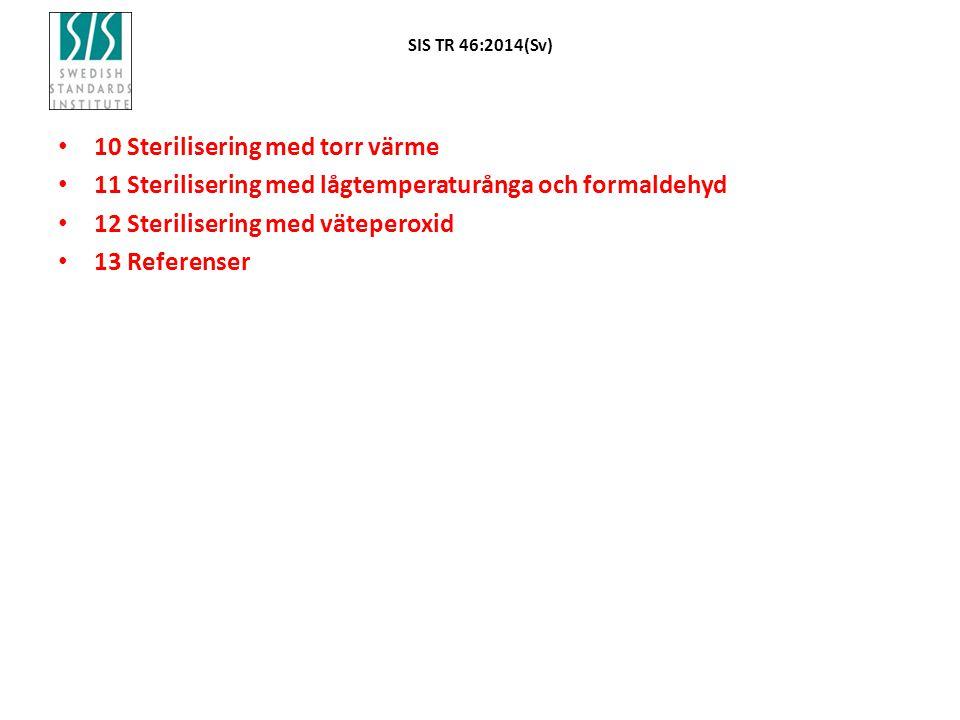 SIS TR 46:2014(Sv) 10 Sterilisering med torr värme 11 Sterilisering med lågtemperaturånga och formaldehyd 12 Sterilisering med väteperoxid 13 Referenser