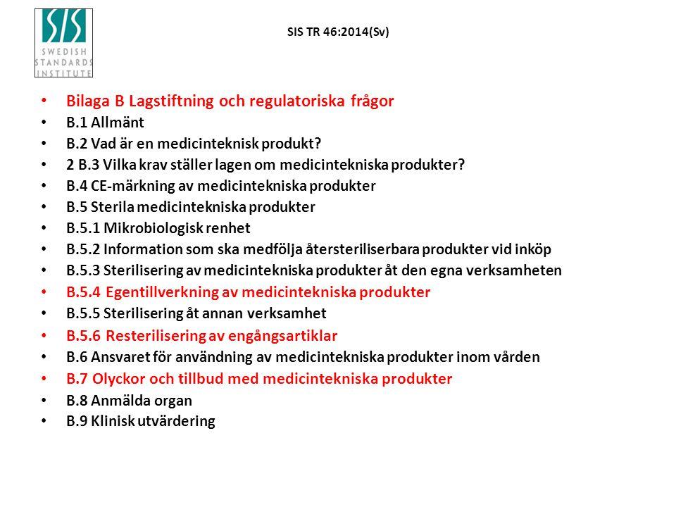 SIS TR 46:2014(Sv) Bilaga B Lagstiftning och regulatoriska frågor B.1 Allmänt B.2 Vad är en medicinteknisk produkt? 2 B.3 Vilka krav ställer lagen om