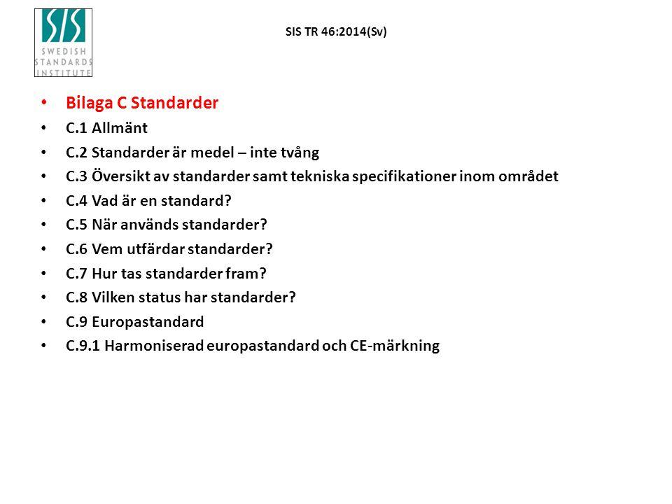 SIS TR 46:2014(Sv) Bilaga C Standarder C.1 Allmänt C.2 Standarder är medel – inte tvång C.3 Översikt av standarder samt tekniska specifikationer inom området C.4 Vad är en standard.