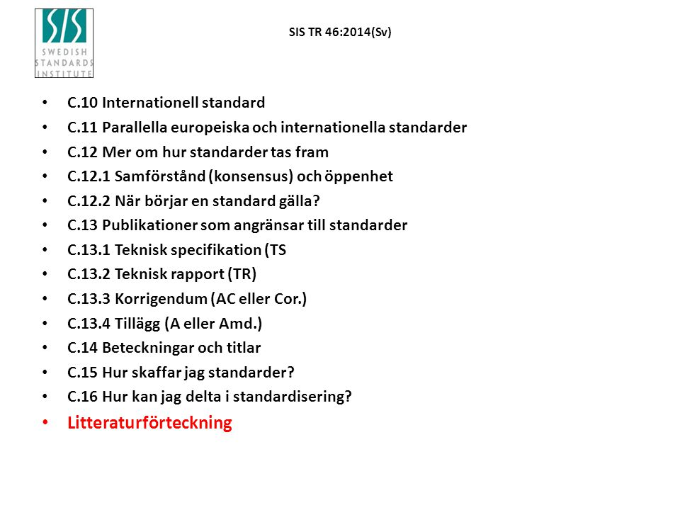 SIS TR 46:2014(Sv) C.10 Internationell standard C.11 Parallella europeiska och internationella standarder C.12 Mer om hur standarder tas fram C.12.1 S