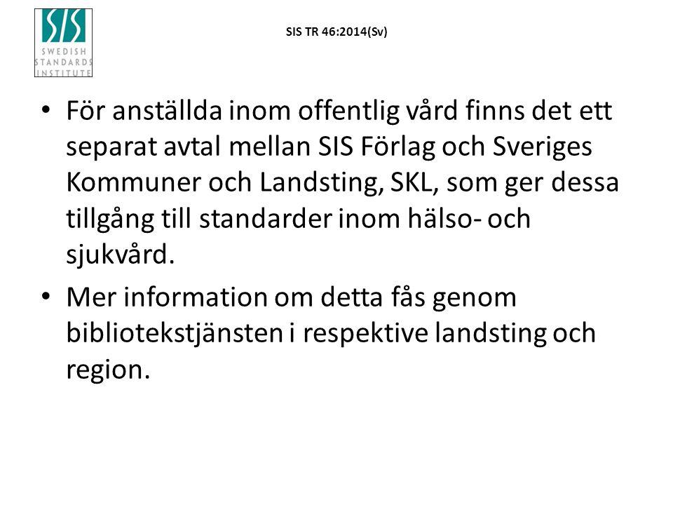 SIS TR 46:2014(Sv) För anställda inom offentlig vård finns det ett separat avtal mellan SIS Förlag och Sveriges Kommuner och Landsting, SKL, som ger d