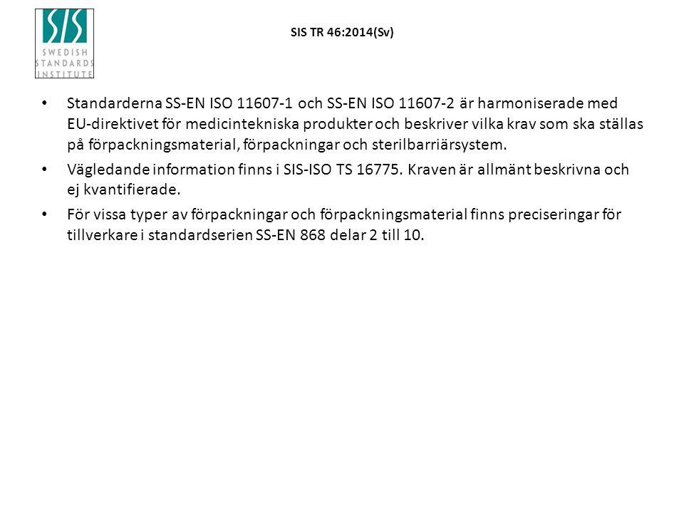 SIS TR 46:2014(Sv) Standarderna SS-EN ISO 11607-1 och SS-EN ISO 11607-2 är harmoniserade med EU-direktivet för medicintekniska produkter och beskriver vilka krav som ska ställas på förpackningsmaterial, förpackningar och sterilbarriärsystem.