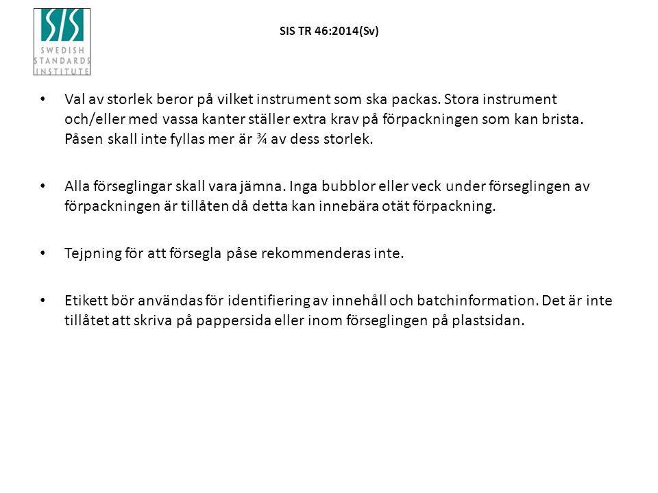 SIS TR 46:2014(Sv) Val av storlek beror på vilket instrument som ska packas. Stora instrument och/eller med vassa kanter ställer extra krav på förpack